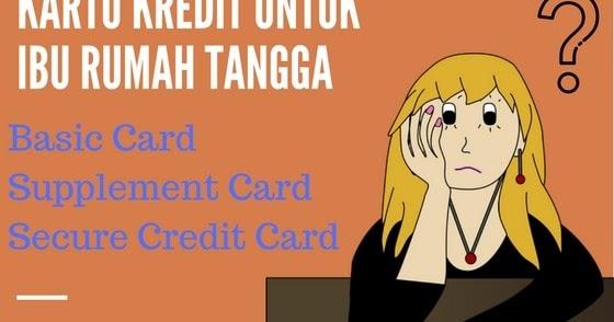 Cara Buat Kartu Kredit Ibu Rumah Tangga Utama Tambahan Deposito Kartu Bank
