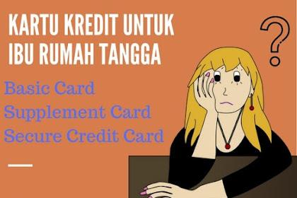 Cara Buat Kartu Kredit Ibu Rumah Tangga - Utama, Tambahan, deposito