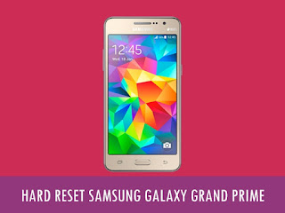 Cara Hard Reset Samsung Galaxy Grand Prime