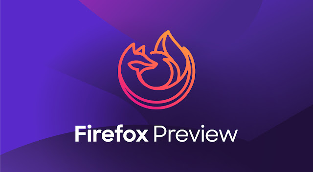 موزيلا تطلق متصفح Firefox Preview لنظام أندرويد