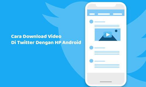 Cara Download Video Di Twitter Dengan HP Android