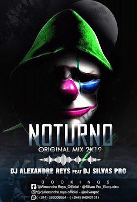 DJ Alexandre Reys Ft. DJ Silvas Pro - Noturno (Original Mix 2k19)