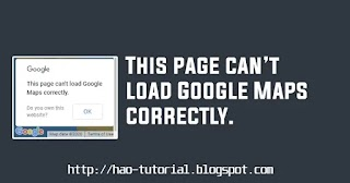 "Cara Mengatasi ""This page can't load Google Maps correctly"" di Blog"