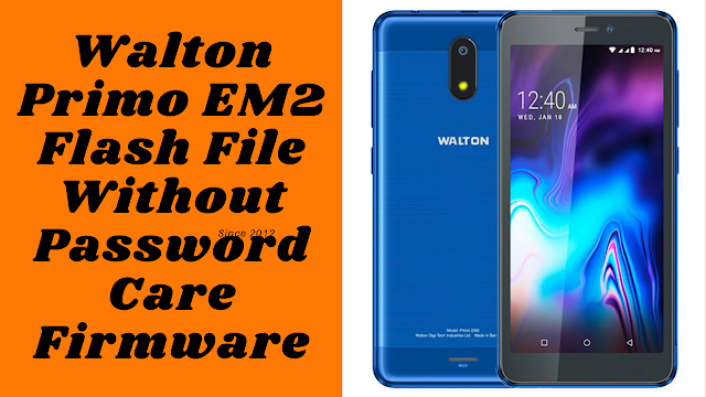 Walton Primo EM2 Flash File (Care Firmware) Without Password Free Download
