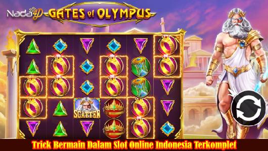 Trick Bermain Dalam Slot Online Indonesia Terkomplet