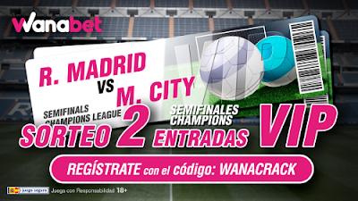 wanabet consigue 2 entradas VIP champions Real Madrid vs Manchester City hasta 2 mayo