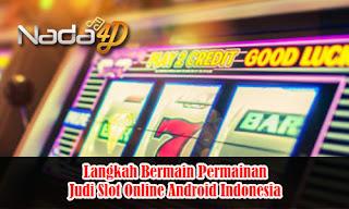 Langkah Bermain Permainan Judi Slot Online Android Indonesia