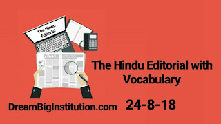 The Hindu Editorial With Important Vocabulary (24-8-18) - Dream Big Institution