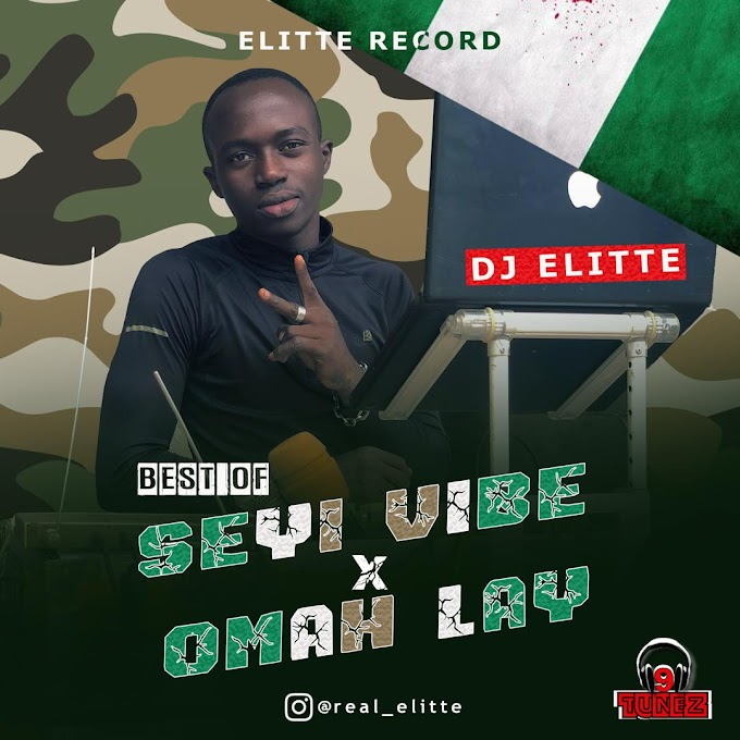 "[Mixtape] DJ Elitte – ""Best of Seyi Vibe X Omah Lay"""