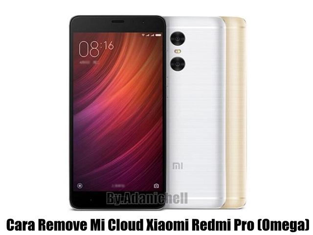 Cara Remove Mi Cloud Xiaomi Redmi Pro (Omega)