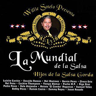 HIJOS DE LA SALSA GORDA - WILLIE SOTELO Y LA MUNDIAL DE LA SALSA (2005)