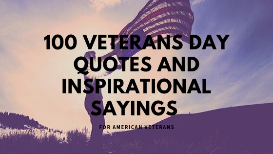 100 Veterans Day Quotes And Inspirational Sayings for ...