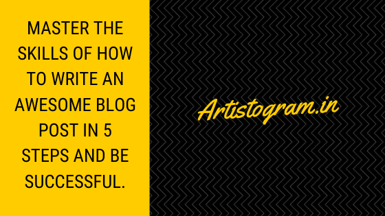 Master The Skills Of How To Write An Awesome Blog Post In 5 Steps And Be Successful.