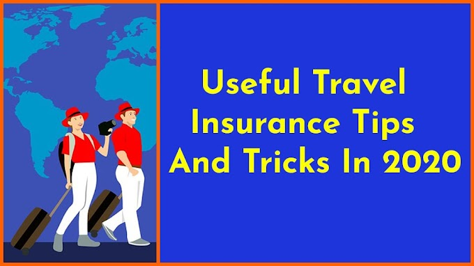 Useful Travel Insurance Tips And Tricks In 2020