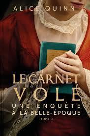 Le carnet volé : une enquête à la belle-époque Tome 3  - Alice QUINN
