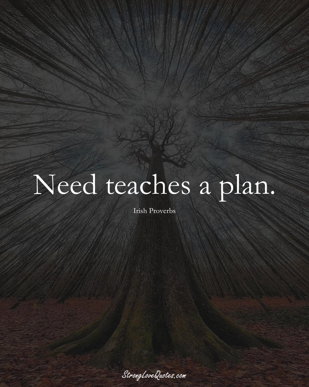 Need teaches a plan. (Irish Sayings);  #EuropeanSayings