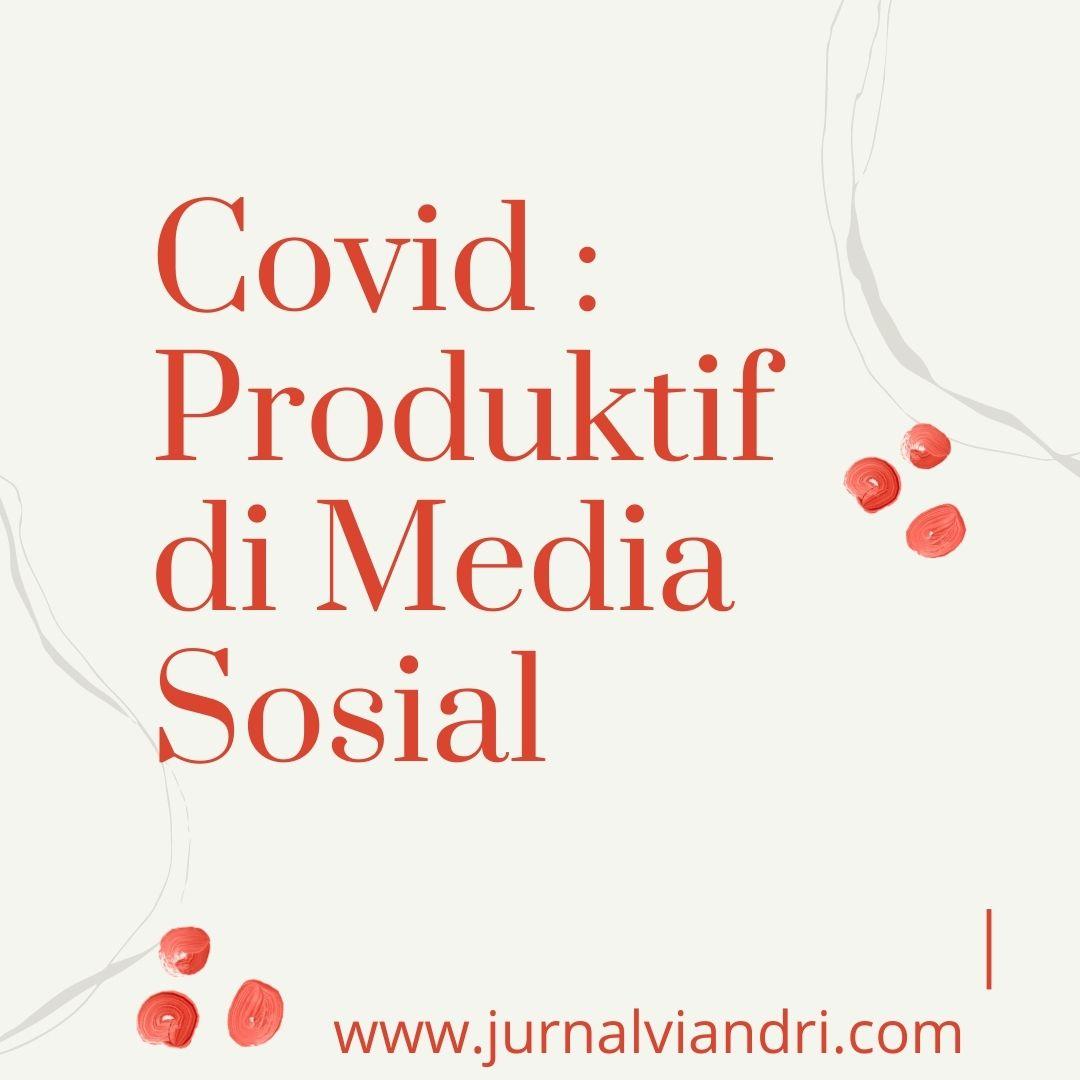 Produktif di Media Sosial di masa pandemi.