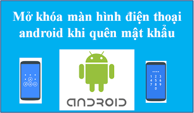 Mở khóa màn hình điện thoại android khi quên mật khẩu