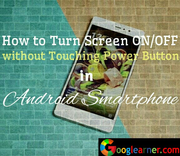How to Turn Screen ON/OFF without Touching Power button in Android Smartphone