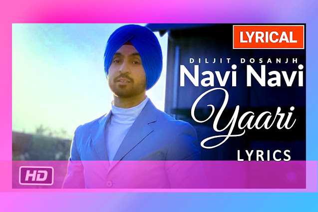 Navi Navi Yaari Song Lyrics And Translation By Diljit Dosanjh