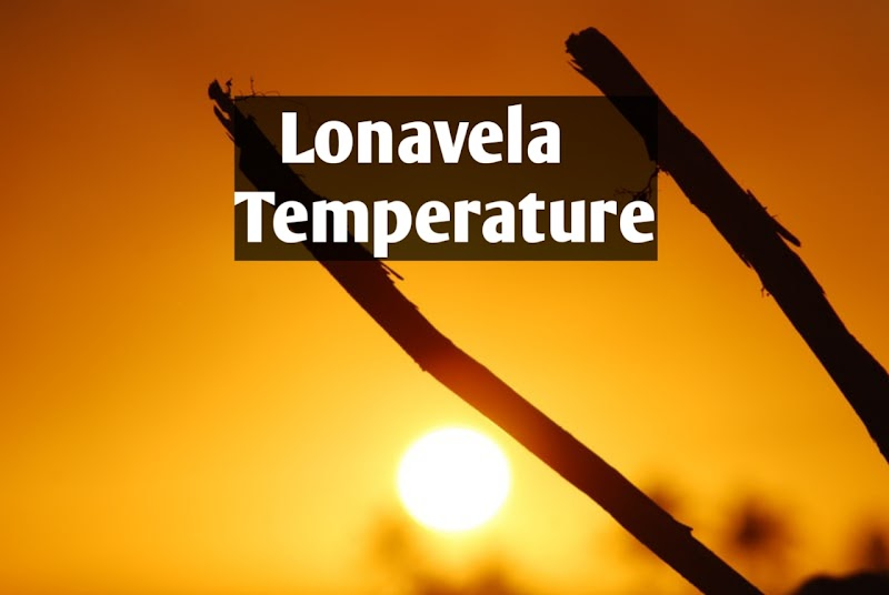 Lonavela Temperature in whole year, Best Time to Visit In Lonavala.