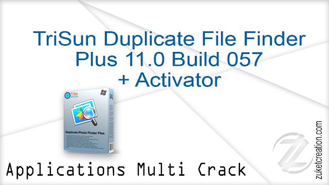 TriSun Duplicate File Finder Plus 11.0 Build 057 + Activator
