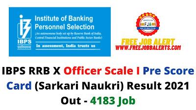 Sarkari Result: IBPS RRB X Officer Scale I Pre Score Card (Sarkari Naukri) Result 2021 Out - 4183 Job