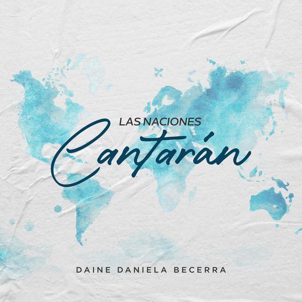 Daine Daniela Becerra – Las Naciones Cantarán (Single) 2021 (Exclusivo WC)