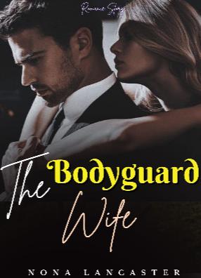 Novel The Bodyguard Wife Karya Nona Lancaster Full Episode
