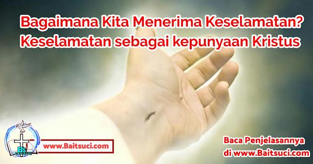 Bagaimana Kita Menerima Keselamatan? - Keselamatan sebagai kepunyaan Kristus