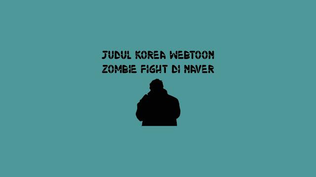 Judul Korea Webtoon Zombie Fight di Naver