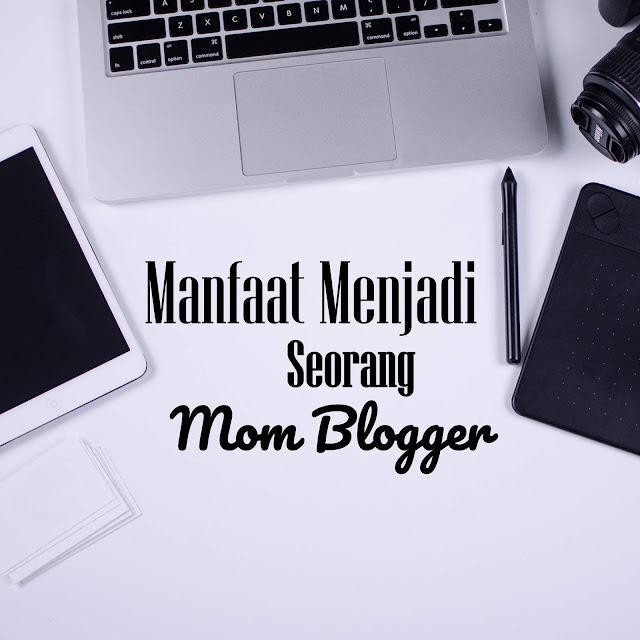 Manfaat Menjadi Seorang Mom Blogger