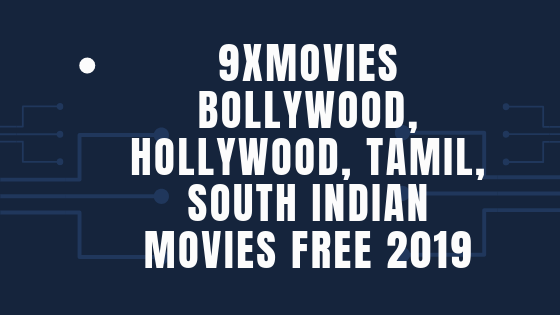 9xmovies – Bollywood, Hollywood, Tamil, South Indian Movies Free 2019