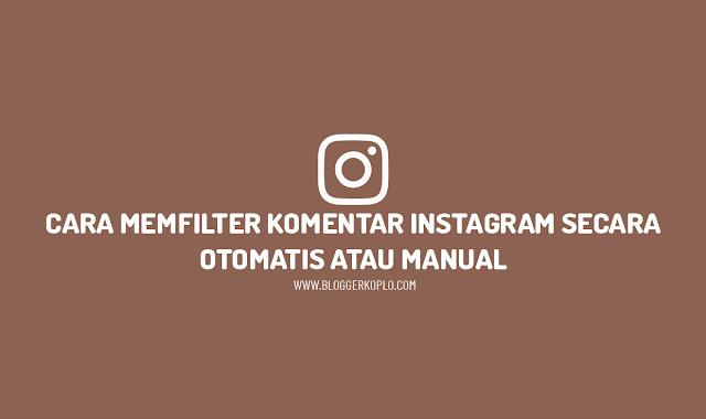 Cara Memfilter Komentar Negatif di Instagram Secara Otomatis dan Manual