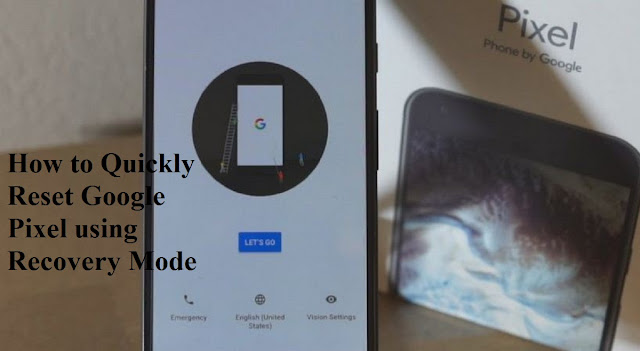 How to Quickly Reset Google Pixel using Recovery Mode