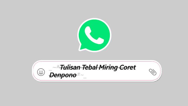 Cara Membuat Tulisan Tebal Miring dan Coret di WhatsApp