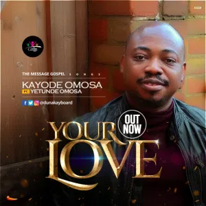 DOWNLOAD MP3: Kayode Omosa Ft. Yetunde - Your Love
