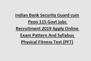 Indian Bank Security Guard cum Peon 115 Govt jobs Recruitment 2019 Apply Online Exam Pattern And Syllabus,PFT