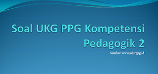 Soal UKG PPG Kompetensi Pedagogik 2