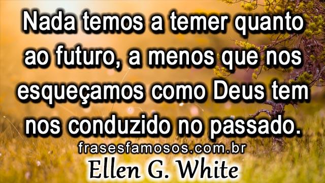 Frase De Ellen G White Sobre O Futuro Frases E Mensagens