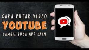 Cara Buka YouTube Sambil Buka Aplikasi Lain