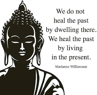 Buddha Quotes - We Do Not Heal the past by dwelling there. We Heal the past by living in the present. - Buddha
