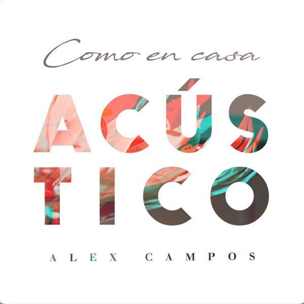 Alex Campos – Como En Casa (Acústico) 2018