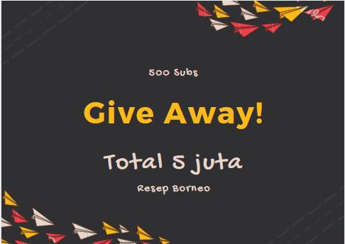 Giveaway Total 5 Juta Menuju 500rb Subscriber Resep Borneo