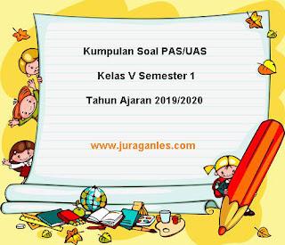 File Download Soal PAS / UAS Kelas 5 SD/MI K13 Terbaru Tahun Ajaran 2019/2020