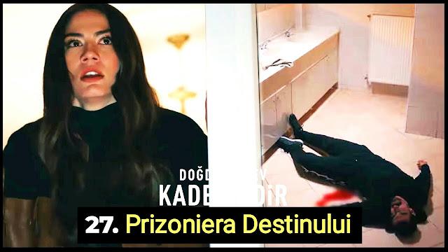 Prizoniera Destinului Episodul 27