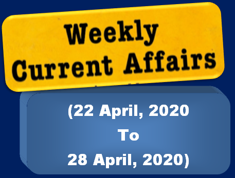 Weekly Current Affairs 2020 | (22 April To 28 April)