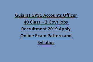 Gujarat GPSC Accounts Officer 40 Class – 2 Govt jobs Recruitment 2019 Apply Online Exam Pattern and Syllabus