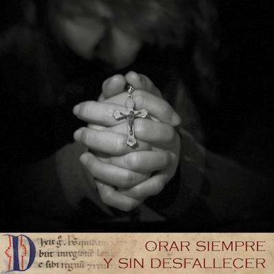 Evangelio según san Lucas (18, 1-8): Orar siempre y sin desfallecer