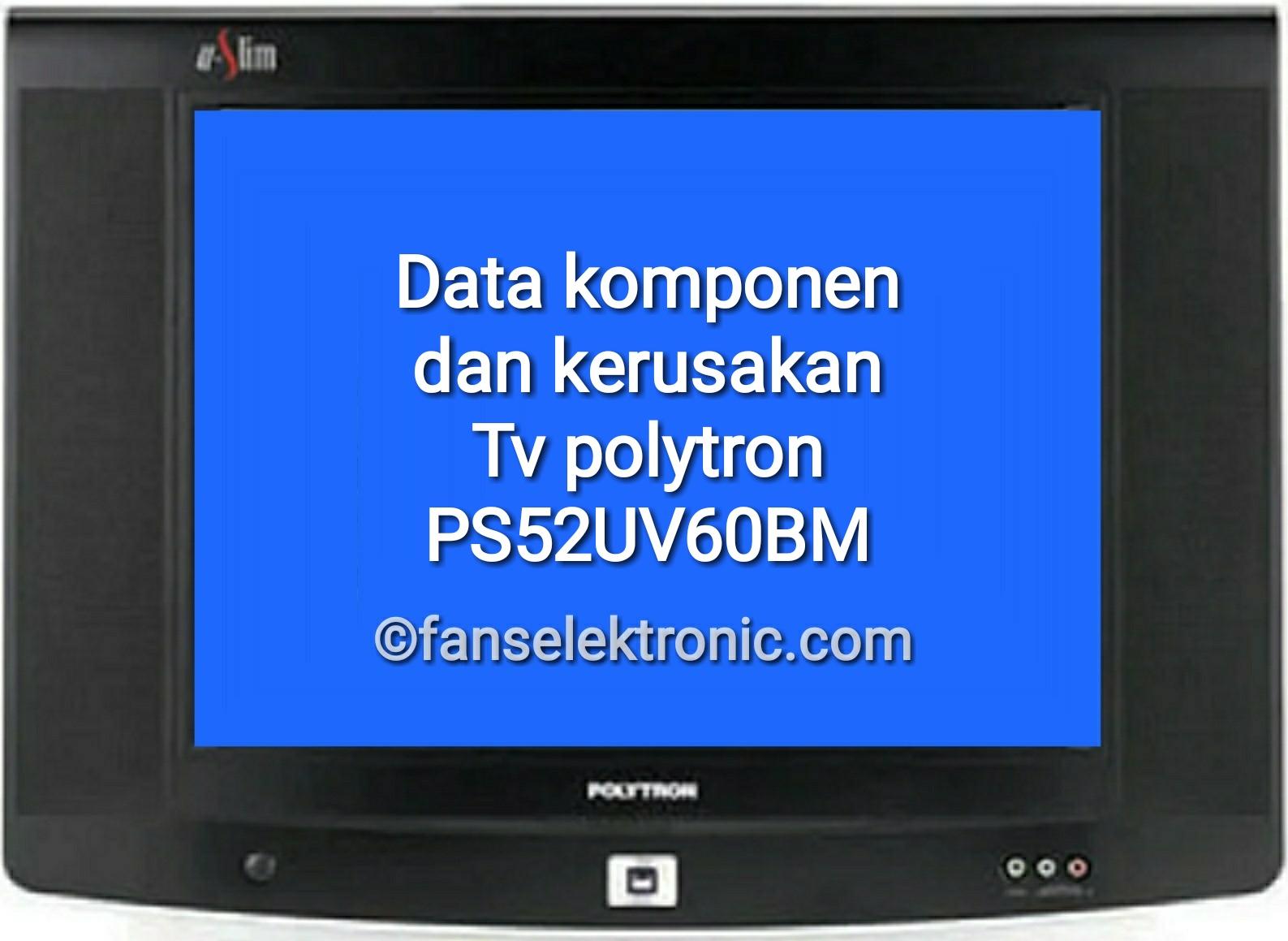 mengatasi tv polytron ps 52uv60bm rusak dan data parameter